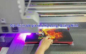 Địa chỉ in UV giá rẻ ở Hạ Long, Quảng Ninh