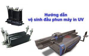 Hướng dẫn cơ bản vệ sinh đầu phun máy in UV